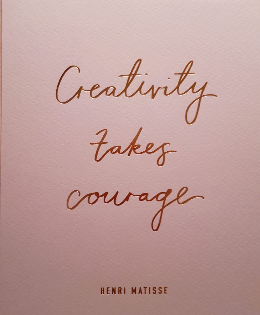 Creativity takes courage. Henri Matisse