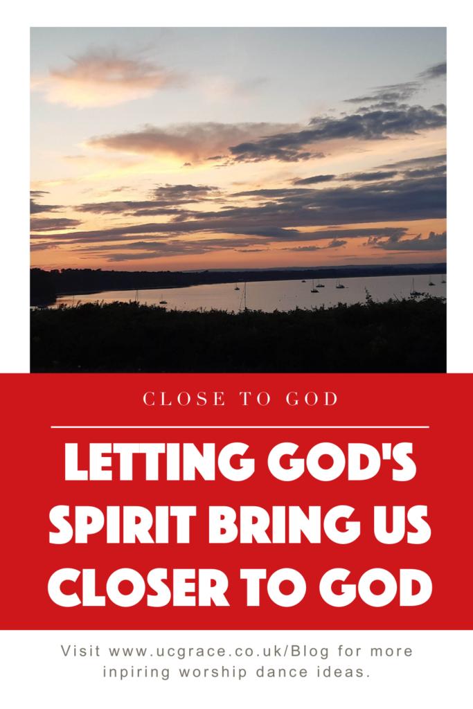 Letting God's spirit bring us Closer to God.
